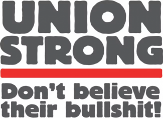 Union Strong, Don't believe the bullshit!